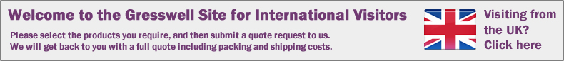 Welcome to the Gresswell Site for International Visitors - Please select the products you require, and then submit a quote request to us. We will get back to you with a full quote including packing and shipping costs - Visiting from the UK? Click here
